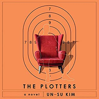 The Plotters     A Novel              Written by:                                                                                                                                 Un-su Kim                               Narrated by:                                                                                                                                 Arthur Lee                      Length: 10 hrs and 1 min     1 rating     Overall 3.0