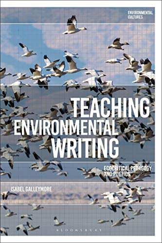 Teaching Environmental Writing: Ecocritical Pedagogy and Poetics (Environmental Cultures) (English Edition)