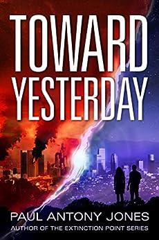 Toward Yesterday by [Paul Antony Jones]