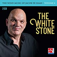 The White Stone-wind Music Of Jacob De Haan Vol.4: Johan Willem Friso Military Band