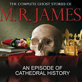 An Episode of Cathedral History     The Complete Ghost Stories of M R James              By:                                                                                                                                 Montague Rhodes James                               Narrated by:                                                                                                                                 David Collings                      Length: 39 mins     17 ratings     Overall 4.8