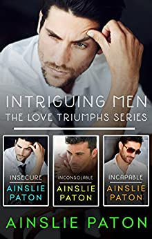 Intriguing Men: The Love Triumphs Series/Insecure/Inconsolable/Incapable by [Ainslie Paton]