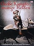 Grosse Kaempfer, mutige Helden: Gladiatoren, Ritter und Samurai