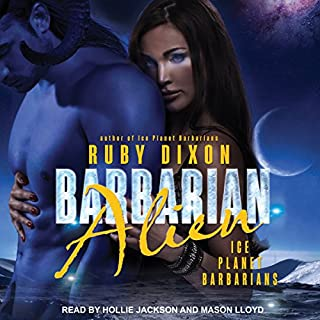 Barbarian Alien     Ice Planet Barbarians, Book 2              By:                                                                                                                                 Ruby Dixon                               Narrated by:                                                                                                                                 Hollie Jackson,                                                                                        Mason Lloyd                      Length: 6 hrs and 27 mins     332 ratings     Overall 4.7