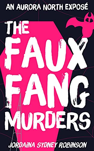 The Faux Fang Murders: Real Murders. Fake Monsters. Twisty Mystery. (An Aurora North Exposé Book 1)