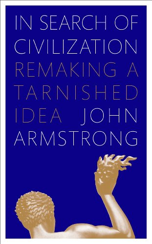 In Search of Civilization: Remaking a tarnished idea (English Edition)