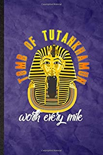 Tomb Of Tutankhamun Worth Every Mile: Funny Blank Lined Researcher Historian Journal Notebook, Graduation Appreciation Gra...
