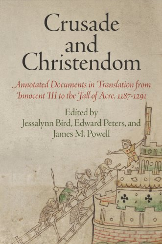 Crusade and Christendom: Annotated Documents in Translation from Innocent III to the Fall of Acre, 1187-1291 (The Middle Ages Series)