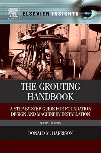 The Grouting Handbook: A Step-by-Step Guide for Foundation Design and Machinery Installation (Elsevier Insights)