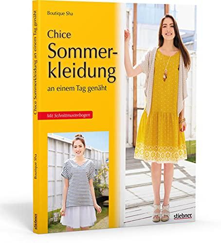 Chice Sommerkleidung an einem Tag genäht. Einfache Schnittmuster für Kleider, Tops, Röcke und Hosen. Nähen mit Jersey und Webware für Näh-Anfänger und Fortgeschrittene. Mit Schnittmusterbogen.