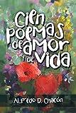 Cien poemas de amor y de vida (Spanish Edition)