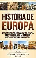 Historia de Europa: Una Guía Fascinante sobre la Historia Europea, la Antigueedad Clásica, la Edad Media, el Renacimiento y la Europa Moderna