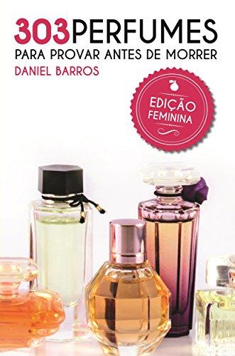 303 Perfumes para Provar antes de Morrer: Edição Feminina (Portuguese Edition)