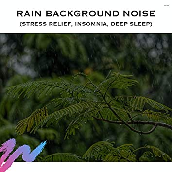 Rain Background Noise (Stress Relief, Insomnia, Deep Sleep)