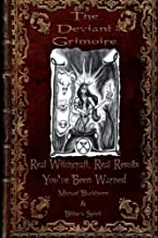 The Deviant Grimoire: Real Witchcraft, Real Results, You've Been Warned