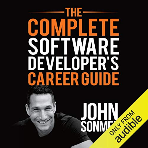 The Complete Software Developer\'s Career Guide: How to Learn Programming Languages Quickly, Ace Your Programming Interview, and Land Your Software Developer Dream Job