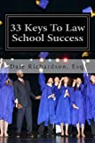 33 Keys To Law School Success: How To Excel In And After Law School