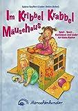 Im Kribbel Krabbel Mäusehaus: Spiel-, Spass-, Bastelideen und neue Lieder für kleine Racker