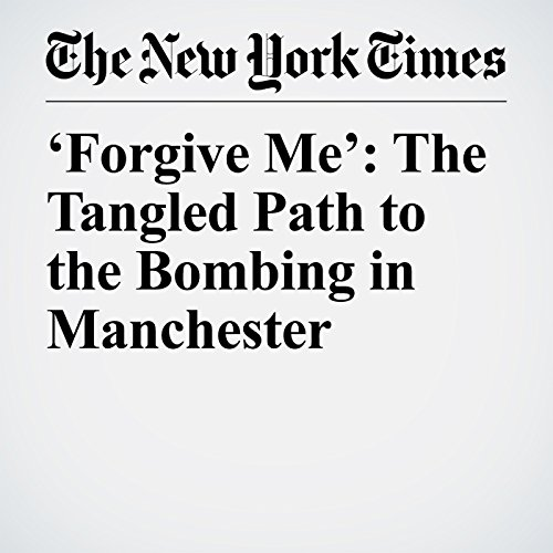 'Forgive Me': The Tangled Path to the Bombing in Manchester copertina