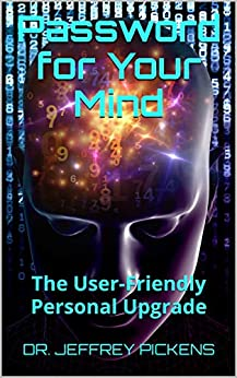 Password for Your Mind: The User-Friendly Personal Upgrade by [DR. JEFFREY PICKENS]