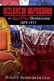 Violencia represiva en República Dominicana: 1879-1911 (Spanish Edition)