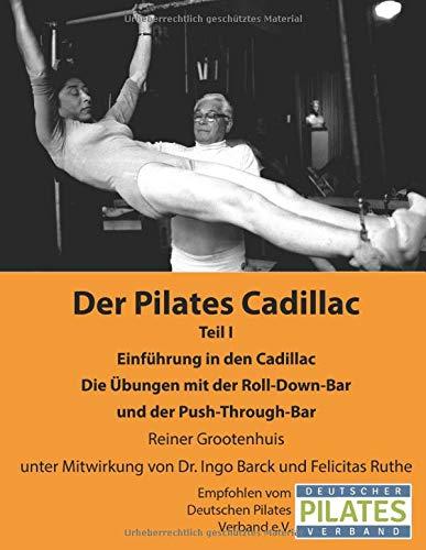 Der Pilates Cadillac - Teil I: Einführung in den Cadillac, Die Übungen mit der Roll-Down-Bar und der Push-Through-Bar (Die Pilates Geräte, Band 3)