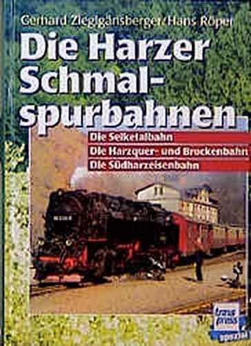 Die Harzer Schmalspurbahnen: Die Selketalbahn - Die Harzquer-und Brockenbahn - Die Südharzeisenbahn