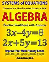 Systems of Equations: Substitution, Simultaneous, Cramer's Rule: Algebra Practice Workbook with Answers (Improve Your Math Fluency)