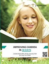 Improving Candida in 30 Days: Candida Relief within 30 Days, Recovery Plan For Long-Term Health
