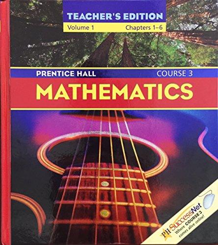 Prentice Hall, Mathematics Course 3 Volume 1 Chapters 1-6 Teacher Edition, 2004 ISBN: 0131807633