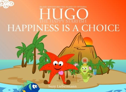 Happiness Is A Choice (Hugo the Happy Starfish - Island Adventures - Educational Children's Book Collection) (Volume 3)