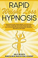 Rapid Weight Loss Hypnosis: This Book Includes: Rapid Weight Loss Hypnosis, A 30-Day Challenge And Gastric Band Hypnosis. Burn Fat And Stop Emotional Eating With Meditation, Affirmations, Mini Habits