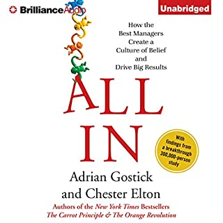 All In     How the Best Managers Create a Culture of Belief and Drive Big Results              By:                                                                                                                                 Adrian Gostick,                                                                                        Chester Elton                               Narrated by:                                                                                                                                 Adrian Gostick,                                                                                        Chester Elton                      Length: 6 hrs and 55 mins     97 ratings     Overall 4.2