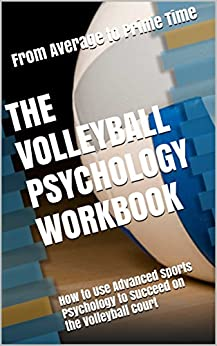 The Volleyball Psychology Workbook: How to Use Advanced Sports Psychology to Succeed on the Volleyball Court by [Danny Uribe MASEP]