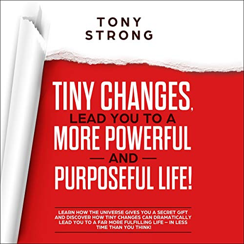 Tiny Changes Lead You to a More Powerful and Purposeful Life! audiobook cover art