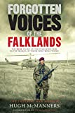 Forgotten Voices of the Falklands: The Real Story of the Falklands War in the Words of Those Who Were There