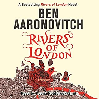 Rivers of London     Rivers of London, Book 1              By:                                                                                                                                 Ben Aaronovitch                               Narrated by:                                                                                                                                 Kobna Holdbrook-Smith                      Length: 10 hrs and 37 mins     7,882 ratings     Overall 4.4