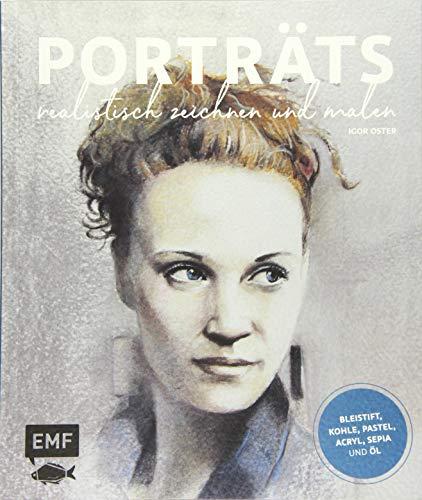 Porträts realistisch zeichnen und malen: Mit Bleistift, Kohle, Pastell, Acryl, Sepia und Öl