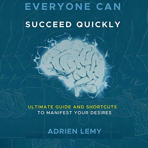 Everyone Can Succeed Quickly: Ultimate Guide and Shortcuts to Manifest Your Desires cover art