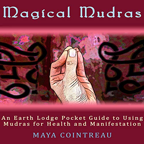 Magical Mudras - An Earth Lodge Pocket Guide to Using Mudras for Health and Manifestation cover art