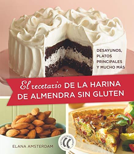 El recetario de la harina de almendra sin gluten: Desayunos, platos principales y mucho más