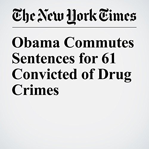 Obama Commutes Sentences for 61 Convicted of Drug Crimes audiobook cover art