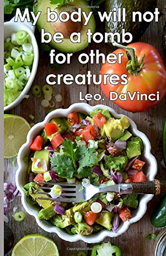 My Body Will Not Be a Tomb for Other Creatures : Leonardo DaVinci Inspired Vegan Journal for Writing Down Daily Habits, Diary, & Thoughts - Notebook ... Pages for Home, School, or the Office