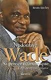 Abdoulaye Wade sa pensée économique - L'Afrique reprend l'initiative