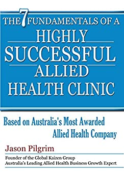 The 7 Fundamentals of a Highly Successful Allied Health Clinic by [Jason Pilgrim]