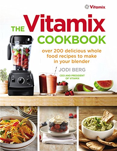 The Vitamix Cookbook: Over 200 delicious whole food recipes to make in your blender (English Edition)