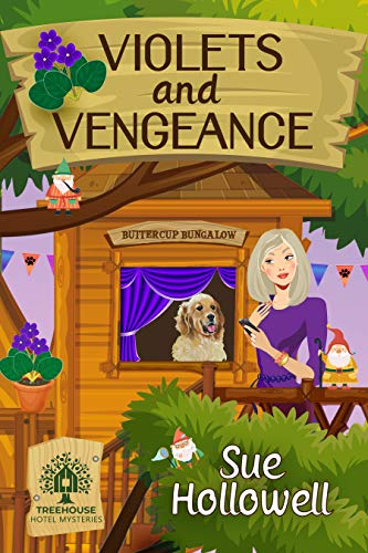 Violets and Vengeance (Treehouse Hotel Mysteries Book 2) by [Sue Hollowell]