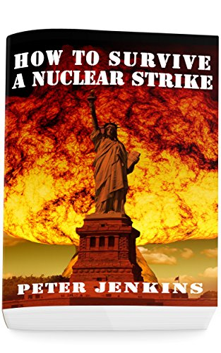 How To Survive a Nuclear Strike: (Apocalypse Survival, Nuclear Fallout) by [Peter  Jenkins]