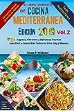 El Libro Completo de Cocina Mediterránea Edición 2019 (Vol.2): 1001 Jugosas, Vibrantes y Deliciosas Recetas para Vivir y Comer Bien Todos los Días, Hoy y Mañana (Serie Mediterránea)