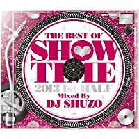 THE BEST OF SHOW TIME 2013 1st HALF~Mixed By DJ SHUZO
